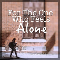 For The One Who Feels Alone