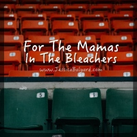 For the Mamas In The Bleachers